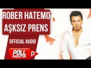 Rober Hatemo - Aşksız Prens - Official Audio