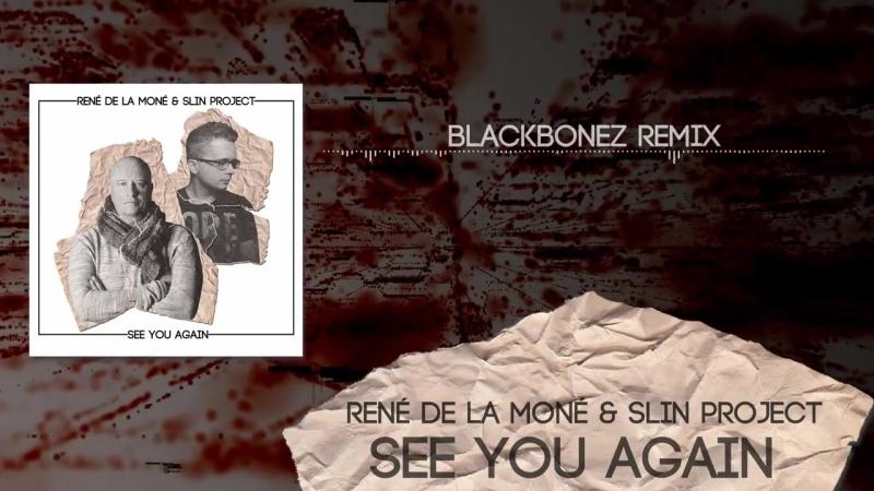 René de la Moné Slin Project - See you again (BlackBonez remix)