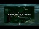 SHOOT ONCE KILL TWICE