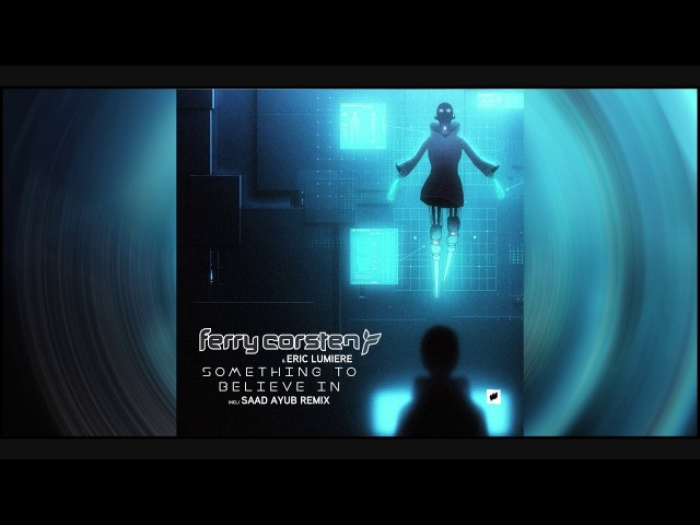 Ferry Corsten - Something To Believe In (Saad Ayub Remix)