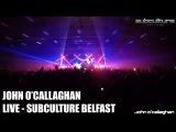 John OCallaghan - Subculture Belfast - Live Set Multi-cam HD