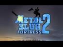 METAL SLUG FORTRESS 2 [SFM]
