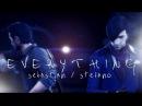 E V E R Y T H I N G Stefano/Sebastian