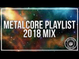 Metalcore Playlist 2018 Mix