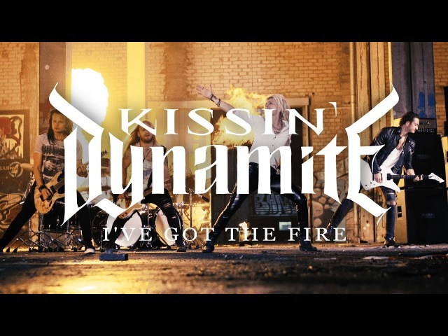 Kissin' Dynamite I've Got the Fire (OFFICIAL VIDEO)