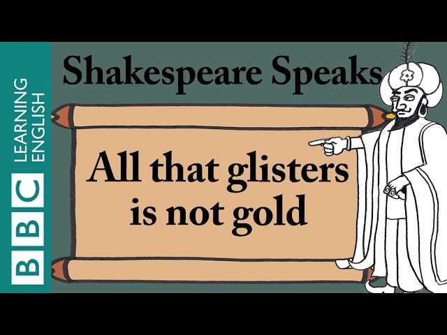 All that glisters is not gold - Shakespeare Speaks