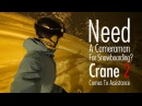 Need a Cameraman for Snowboarding Crane 2 Comes to Assistance