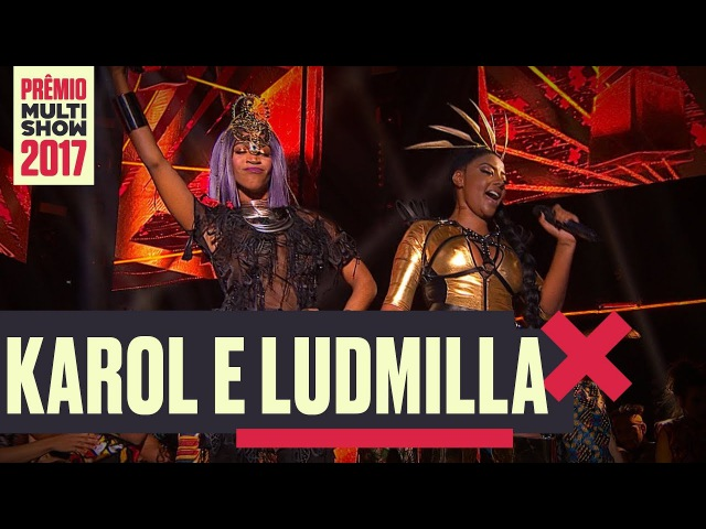 É O Poder, Cheguei   Karol Conka e Ludmilla   Prêmio Multishow 2017