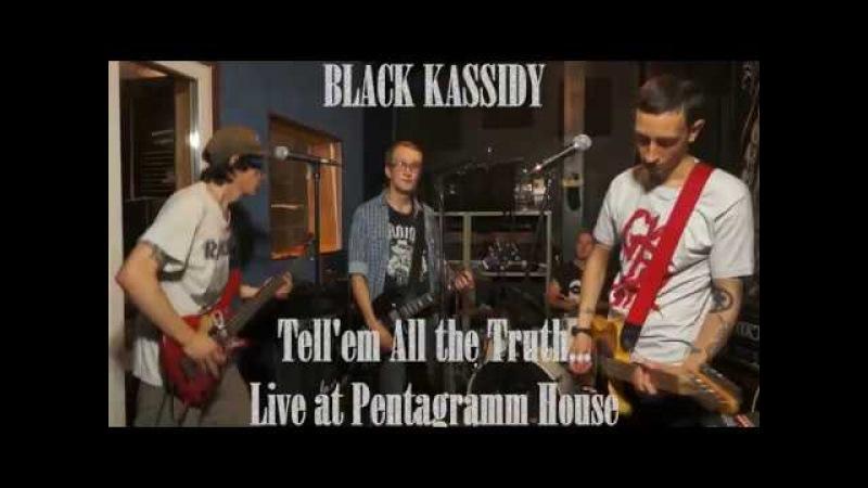 Black Kassidy - Tell'em All the Truth... Live at PENTAGRAM HOUSE (2017)