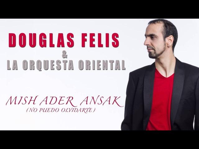 MISH ADER ANSAK ( NO PUEDO OLVIDARTE - DOUGLAS FELIS LA ORQUESTA ORIENTAL