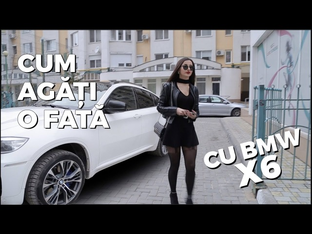 Cum sa agati o fata care are BMW X6