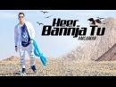 HEER BANNJA TU AMC AMAN Feat Saddvi Bajaj Latest Punjabi Songs 2018