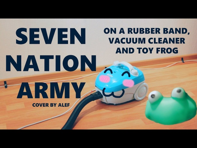 SEVEN NATION ARMY ON A RUBBER BAND AND VACUUM CLEANER