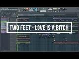 Two Feet - Love Is A Bitch Remake+FLP