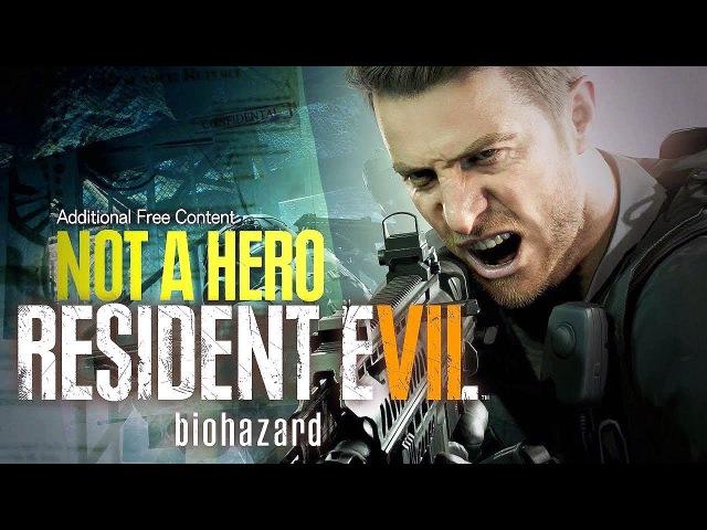 Прохождение RESIDENT EVIL 7: NOT A HERO DLC — КРИС РЕДФИЛД, ОН ВАМ НЕ ГЕРОЙ!