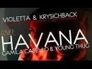 Camila Cabello-Havana ft.Young Thug - Cover by Violetta ft. Krysichback - Гавана -Кавер с рус.cуб.