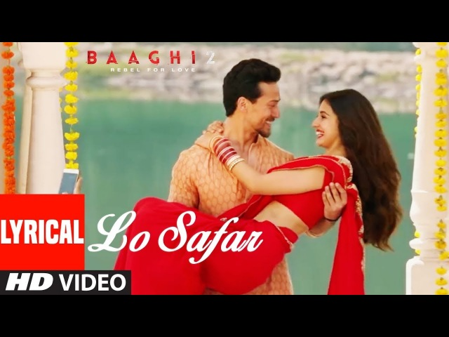 Lo Safar Song With Lyrics | Baaghi 2 | Tiger Shroff | Disha Patani | Jubin Nautiyal » Freewka.com - Смотреть онлайн в хорощем качестве
