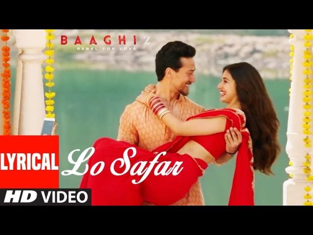 Lo Safar Song With Lyrics   Baaghi 2   Tiger Shroff   Disha Patani   Jubin Nautiyal » Freewka.com - Смотреть онлайн в хорощем качестве