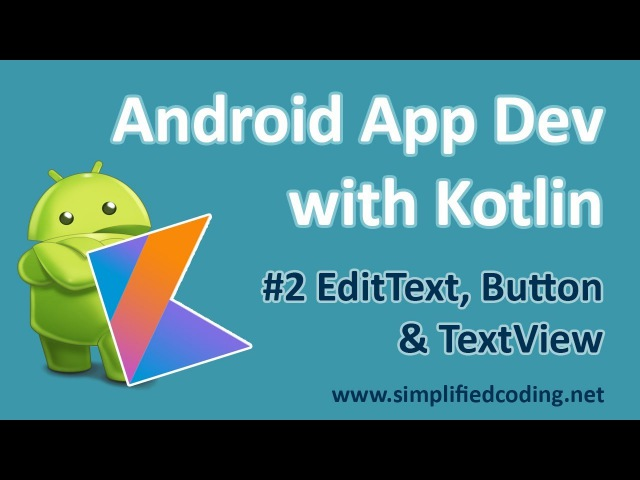 2 Android Application Development with Kotlin - EditText, Button and TextView