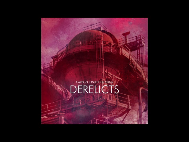 Carbon Based Lifeforms Derelicts [Full Album - 2017]