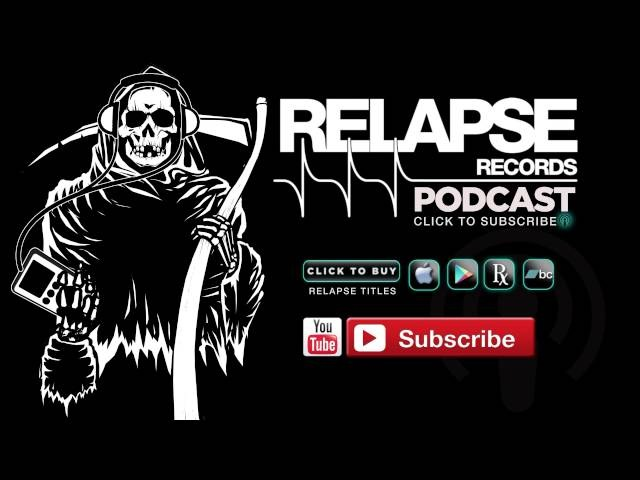 Relapse Records Podcast 36 Featuring DAVE WITTE - August 2015