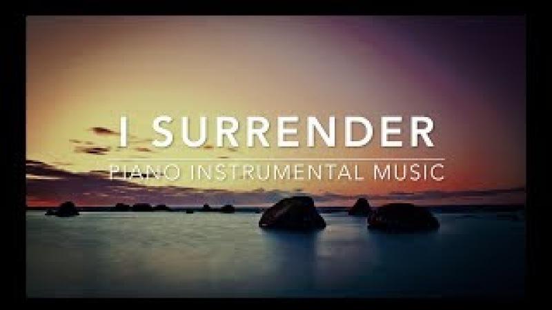 I Surrender - Piano Music | Prayer Music | Healing Music | Meditation Music | Worship Music