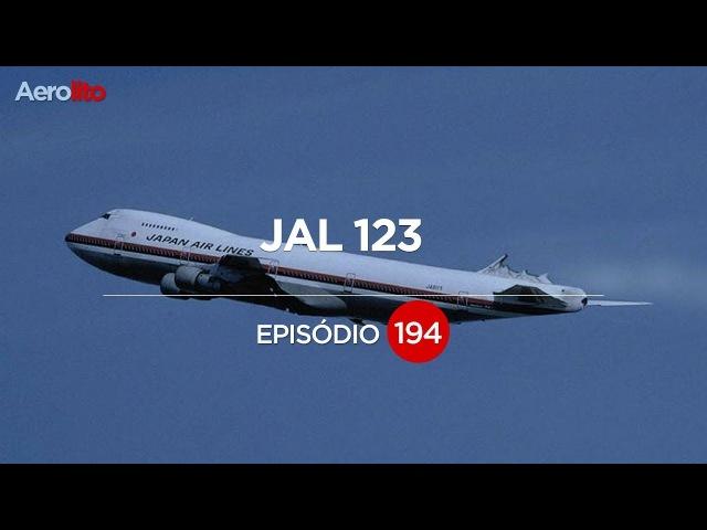 UM ACIDENTE MUDA A HISTÓRIA | JAL 123 - EP 194