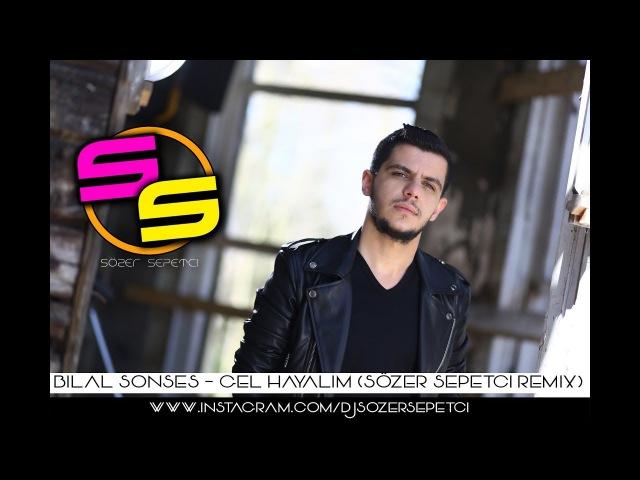 Bilal Sonses - Gel Hayalim (Sözer Sepetci Remix)