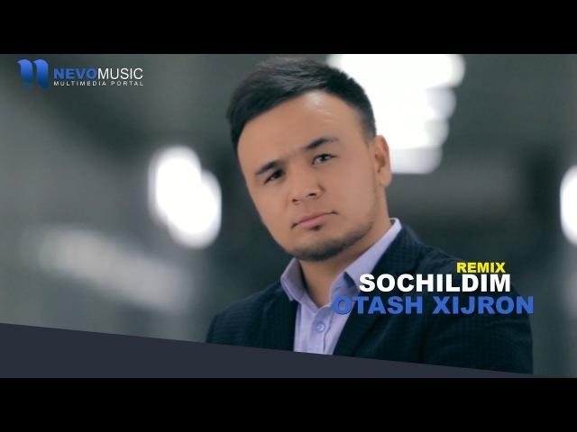 Otash Xijron - Sochildim | Оташ Хижрон - Сочилдим (remix version)