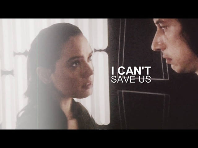 » kylo ren and rey | i can't save us (reylo tlj spoilers)