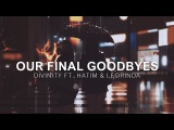 D I V I N I T Y - Our Final Goodbyes (ft. Leorinda &amp Hatim) Vibes Release