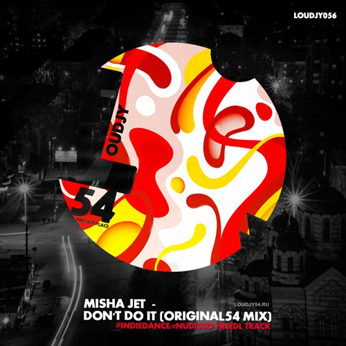 Misha Jet - Don't Do It (Original54 Mix) [2018]