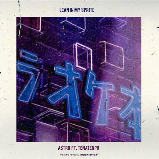Astro album Lean in My Sprite (feat. TenaTenpo)