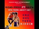 Gzas piece ft Naya Weh вы думаете об этом Uno Dos Tres Riddim Serious Medz Entertainment