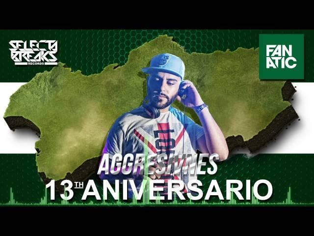 Aggresivnes @ 13º Aniversario Selecta Breaks Records Fanatic:Sevilla