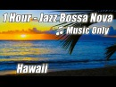 JAZZ INSTRUMENTAL Music Smooth Bossa Nova Piano Playlist Chill Out Relaxing Soft Latin Musica Mix
