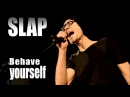 Slap Behave yourself Official video