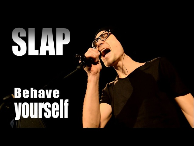 Slap - Behave yourself (Official video)