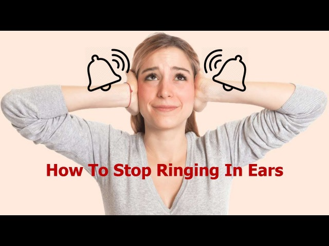 How To Stop Ringing In Ears What Causes Ringing In The Ears How To Relieve Ringing In Ears
