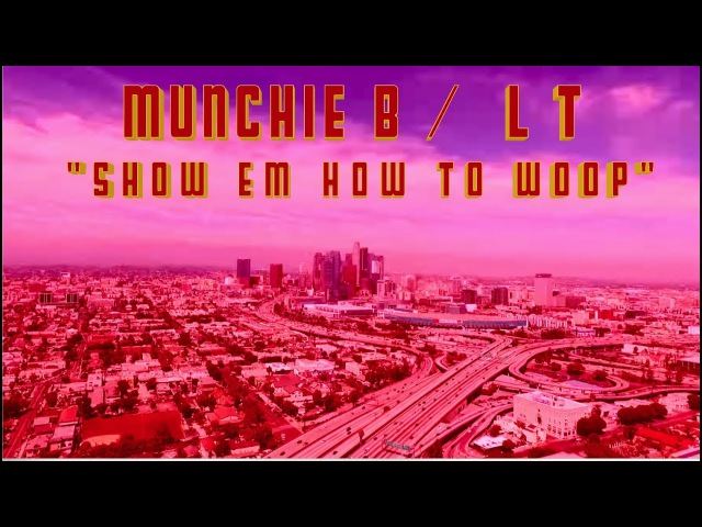 Munchie B and L T Show Em How to Woop