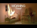 Moaning Tired OFFICIAL VIDEO