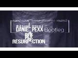 PPK - Resurrection (Daniel PeXx Bootleg) 2018