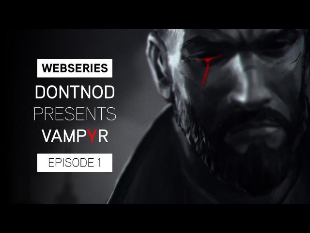 В первом эпизоде мини-сериала Vampyr разработчики рассказали о создании монстров
