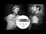 RM &amp JIN (BTS) _ TROUBLE (