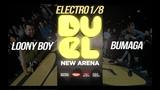 BUMAGA vs LOONY BOY | 1/8 ELECTRO | DUEL