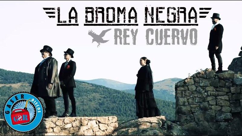 LA BROMA NEGRA - Rey Cuervo (Videoclip Oficial)