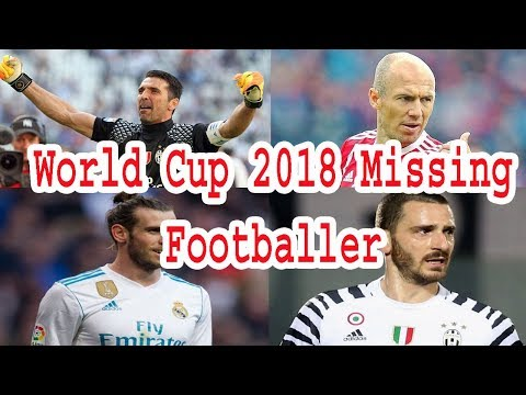 World Cup 2018 Russia Missing Footballer Playing [Gareth Bale, Arjen Robben, Buffon] Lifestyle Today