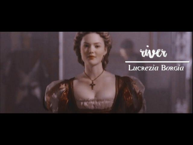 Lucrezia Borgia - River