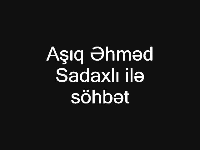 Asiq Ehmed Sadaxli ile Tahir Taliblinin sohbeti