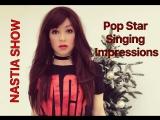 Nastia Show - Pop Singing Impressions (Part II)